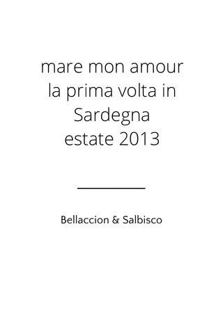 mare mon amour la prima volta in Sardegna estate 2013 Bellaccion & Salbisco