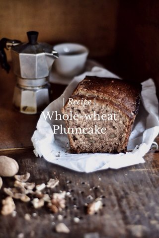 Whole-wheat Plumcake | Recipe |