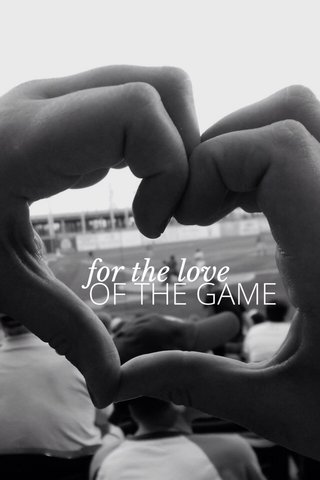 OF THE GAME for the love
