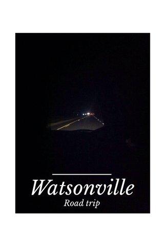 Watsonville Road trip