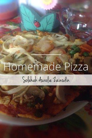 Homemade Pizza Solehah Aurelie Zainodin