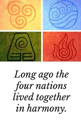 Long ago the four nations lived together in harmony.