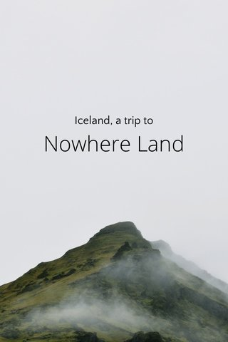 Nowhere Land Iceland, a trip to