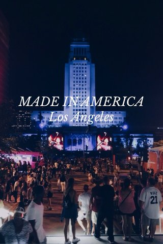 MADE IN AMERICA Los Angeles