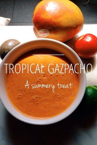 TROPICAL GAZPACHO A summery treat
