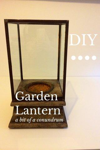 DIY •••• Garden Lantern a bit of a conundrum
