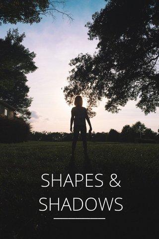 SHAPES & SHADOWS