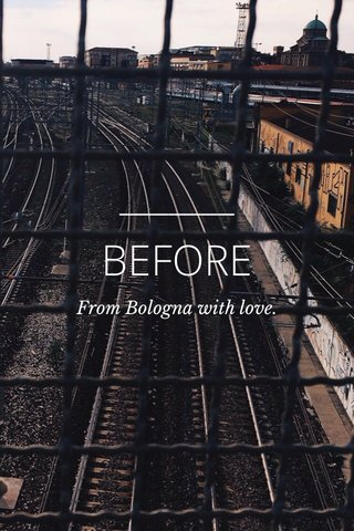 BEFORE From Bologna with love.