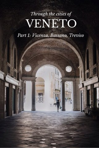 VENETO Through the cities of Part 1: Vicenza, Bassano, Treviso
