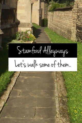 Stamford Alleyways Let's walk some of them..