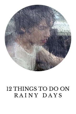 12 THINGS TO DO ON R A I N Y D A Y S