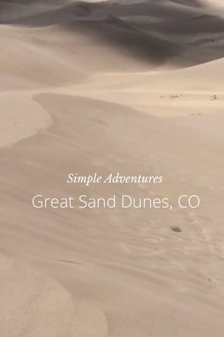 Great Sand Dunes, CO Simple Adventures