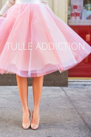 TULLE ADDICTION