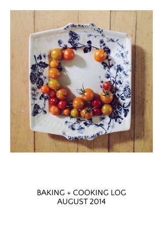 BAKING + COOKING LOG AUGUST 2014