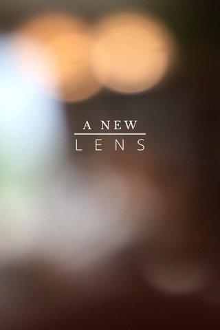 LENS A NEW