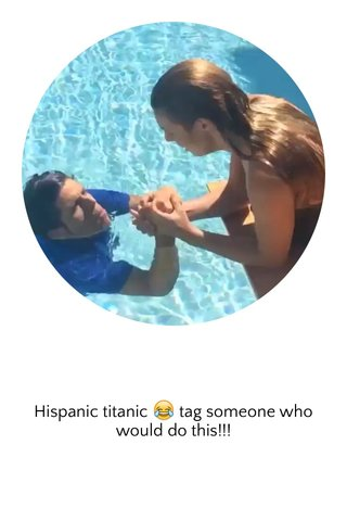 Hispanic titanic 😂 tag someone who would do this!!!