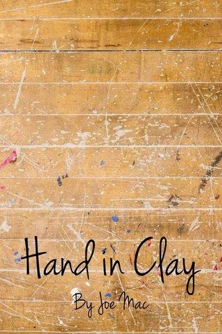 Hand in Clay By Joe Mac