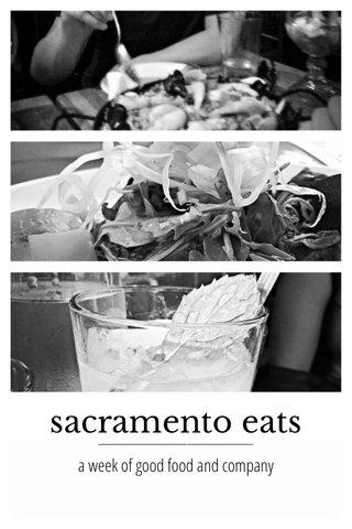 sacramento eats a week of good food and company