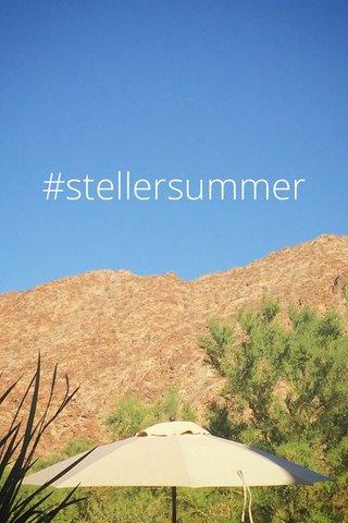 #stellersummer