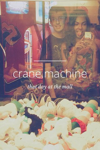 crane.machine that day at the mall