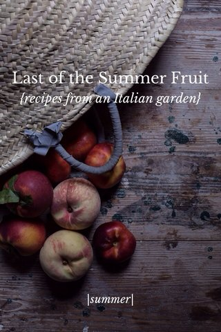 Last of the Summer Fruit {recipes from an Italian garden} |summer|