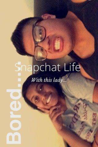 Snapchat Life With this lady...