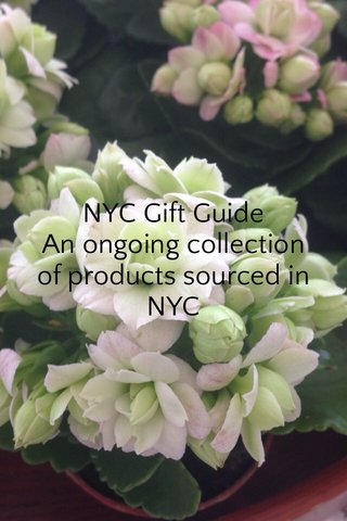 NYC Gift Guide An ongoing collection of products sourced in NYC