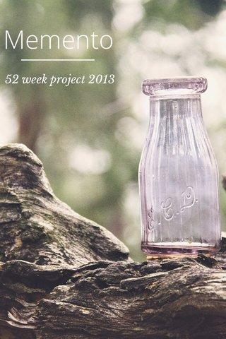 Memento 52 week project 2013