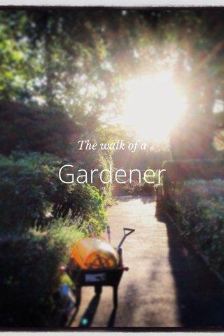 Gardener The walk of a