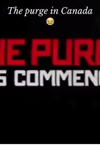 The purge in Canada 😂