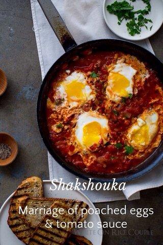 Shakshouka Marriage of poached eggs & tomato sauce