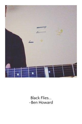 Black Flies... -Ben Howard