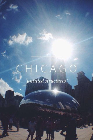 "CHICAGO ""untitled structures"""