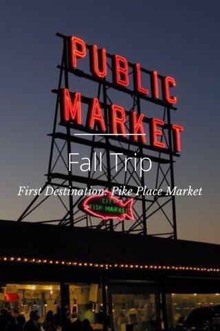 Fall Trip First Destination: Pike Place Market