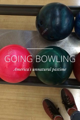 GOING BOWLING America's unnatural pastime