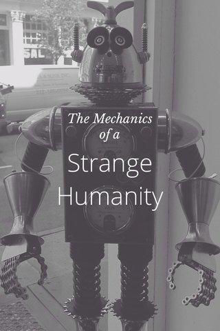 Strange Humanity The Mechanics of a