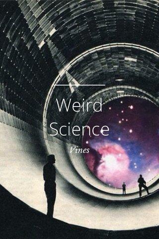 Weird Science Vines