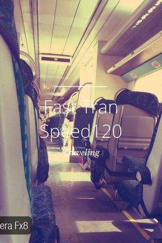 Fast Tran Speed120 Traveling