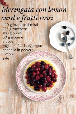 Meringata con lemon curd e frutti rossi 440 g frutti rossi misti 225 g zucchero 100 g burro 50 g albume 3 uova foglie di tè al bergamotto cannella in polvere Limoni sale
