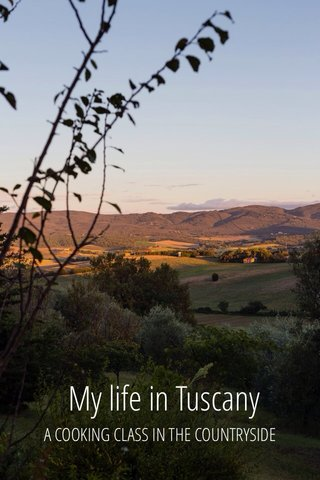 My life in Tuscany A COOKING CLASS IN THE COUNTRYSIDE