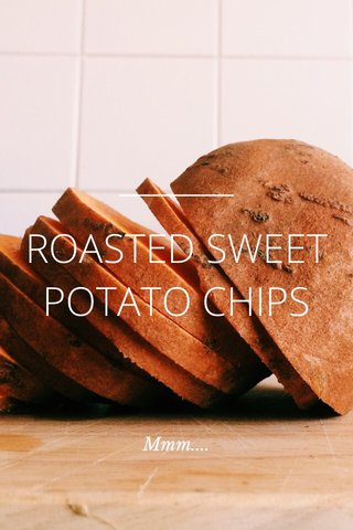 ROASTED SWEET POTATO CHIPS Mmm....