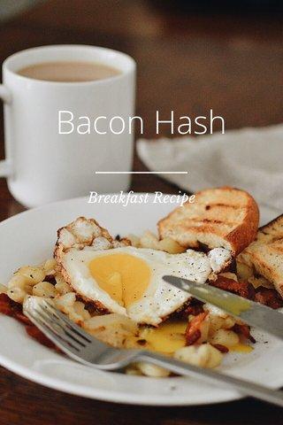 Bacon Hash Breakfast Recipe