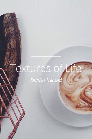 Textures of Life Dublin Ireland