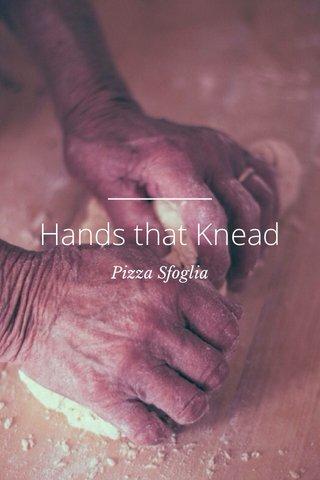 Hands that Knead Pizza Sfoglia