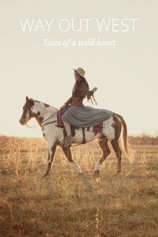 WAY OUT WEST Tales of a wild heart