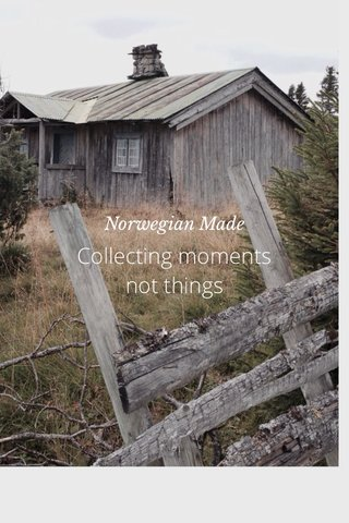 Collecting moments not things Norwegian Made