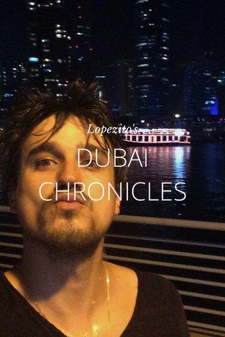 DUBAI CHRONICLES Lopezito's