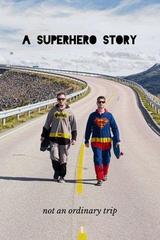 A superhero story not an ordinary trip