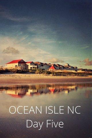 OCEAN ISLE NC Day Five