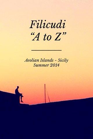 "Filicudi ""A to Z"" Aeolian Islands ~ Sicily Summer 2014"